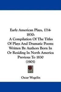 Early American Plays, 1714-1830