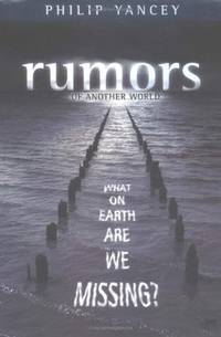Rumors of Another World: What on Earth Are We Missing? by Philip Yancey - from Better World Books Ltd and Biblio.com