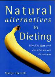 NATURAL ALTERNATIVES TO DIETING   Why Diets Don't Work and What You Can Do That Does