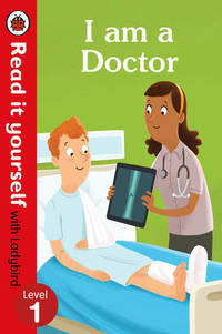 I Am A Doctor €� Read It Yourself With Ladybird Level 1