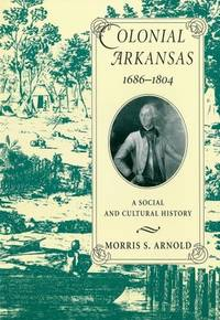 Colonial Arkansas, 1686-1804: A Social and Cultural History.
