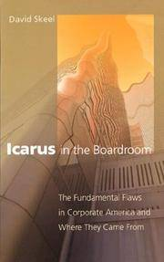 Icarus in the Boardroom: The Fundamental Flaws in Corporate America and Where They Came From (Law...