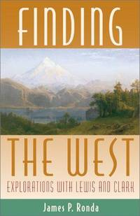 Finding the West Explorations with Lewis and Clark by  James P Ronda - First Edition - 2001 - from Ed Conroy Bookseller (SKU: CONROY130212I)