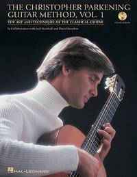 The Christopher Parkening Guitar Method - Volume 1: The Art and Technique of the Classical Guitar...