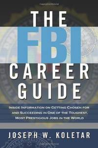The FBI Career Guide: Inside Information on Getting Chosen for and Succeeding in One of the...