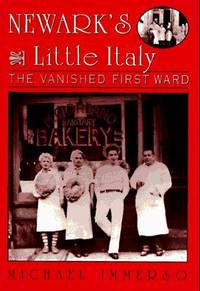 NEWARK'S LITTLE ITALY: THE VANISHED FIRST WARD -- [Newark, New Jersey]