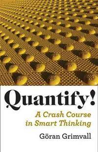 Quantify!: A Crash Course in Smart Thinking