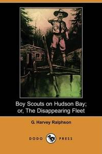 image of Boy Scouts on Hudson Bay; or, The Disappearing Fleet (Dodo Press)