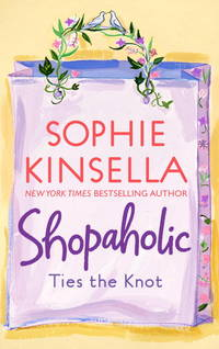 Shopaholic Ties the Knot by  Sophie Kinsella - Paperback - 1st NoAmer edition, 1st printing. - 2003 - from edburynbooks (SKU: 36732)
