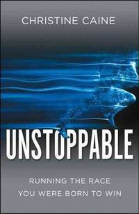 Unstoppable: Running the Race You Were Born To Win by  Christine Caine - Paperback - 2014-08-26 - from JMSolutions (SKU: s24-150708026)