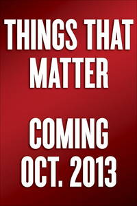Things That Matter: Three Decades of Passions Pastimes and Politics