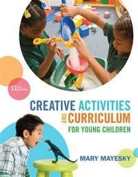 Creative Activities and Curriculum For Young Children (11th Edition)
