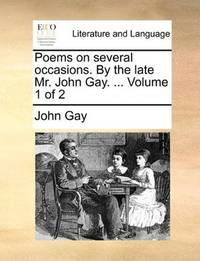Poems on several occasions. By the late Mr. John Gay. ...  Volume 1 of 2