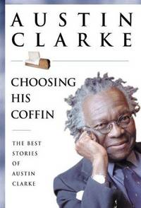 Choosing His Coffin : The Best Stories of Austin Clarke