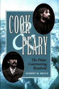 Cook & Peary: The Polar Controversy, Resolved by  Robert M Bryce - Hardcover - 1997 - from Rob Briggs Books (SKU: 602898)