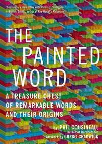 PAINTED WORD : A TREASURE CHEST OF REMARKABLE WORDS AND THEIR ORIGINS
