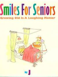 Smiles for Seniors : Growing Old Is a Laughing Matter