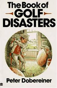 The Book of Golf Disasters by  Peter Dobereiner - Paperback - First Edition - 1986 - from M Hofferber Books and Biblio.com