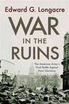 image of War in the Ruins: The American Army's Final Battle Against Nazi Germany