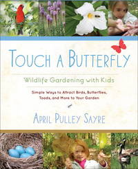 Touch a Butterfly: Wildlife Gardening with Kids--Simple Ways to Attract Birds, Butterflies,...