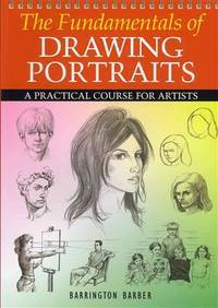 The Fundamentals of Drawing Portraits  A Practical and Inspirational  Course. Barrington Barber