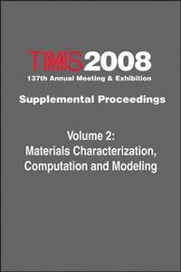 TMS 2008 annual meeting supplemental proceedings; v.2: Materials characterization, computation...