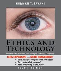 Ethics and Technology, Binder Ready Version: Controversies, Questions, and Strategies for Ethical...