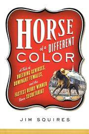 Horse of a Different Color : A Tale of Breeding Geniuses, Dominant  Females, and the Fastest Derby Winner Since Secretariat