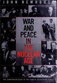 "War and Peace in the Nuclear Age ""The Companion Book to the Public Television Series"" by  John Newhouse - First Edition - 1989 - from Ed Conroy Bookseller and Biblio.com"
