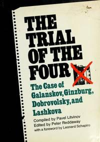 The Trial of the Four The Case of Galanskov, Ginzburg, Dobrovolsky, and Lashkova (Soviet dissidents)