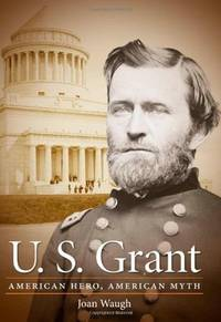 U.S. Grant: American Hero, American Myth. by  Joan Waugh - 1st - 2009 - from Priceless Books and Biblio.co.uk