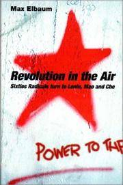 Revolution in the Air  Sixties Radicals turn to Lenin, Mao and Che