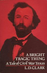 Bright Tragic Thing, a Tale of Civil War Texas