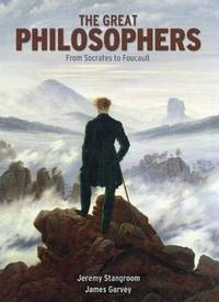 Great Philosophers:  From Socrates to Foucault