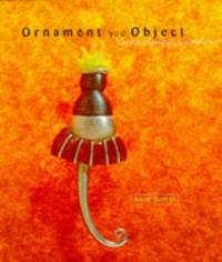 Ornament and Object: Canadian Jewellery and Metal Art 1946-1996
