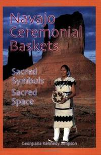 NAVAJO CEREMONIAL BASKETS: SACRED SYMBOLS - SACRED SPACE