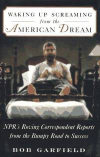 WAKING UP SCREAMING FROM THE AMERICAN DREAM: NPR's Roving Correspondent Reports from the...