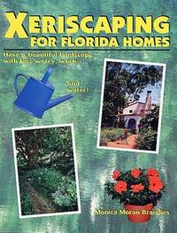 Xeriscaping for Florida Homes by  Monica Moran Brandies - Paperback - Second - 1999-11-15 - from Ocean Books (SKU: 010621024)