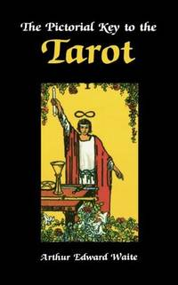 Pictorial Key To The Tarot - Being Fragments of a Secret Tradition under the Veil of Divination.
