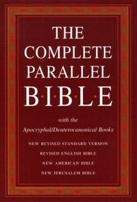 The Complete Parallel Bible with the Apocryphal/Deuterocanonical Books: New Revised Standard Version, Revised English Bible, New American Bible, New Jerusalem Bible