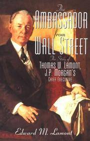 Ambassador from Wall Street: The Story of Thomas W. Lamont, J.P. Morgan's Chief Executive by  Edward M Lamont - 1st - 1994 - from Abacus Bookshop and Biblio.com
