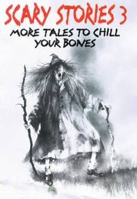 Scary Stories 3: More Tales to Chill Your Bones (Scary Stories)