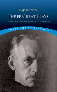 Three Great Plays : The Emperor Jones, Anna Christie and the Hairy Ape by Eugene O'Neill