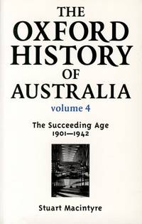 The Oxford History of Australia: Volume 4: 1901-42, the Succeeding Age