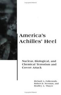 America's Achilles' Heel: Nuclear, Biological, and Chemical Terrorism and Covert Attack...