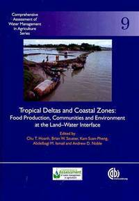 Tropical Deltas and Coastal Zones Food Production, Communities and Environment at the Land-water...