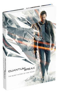 Quantum Break: The Secret History of Time Travel: Prima Collector's Edition Guide
