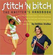Stitch 'n Bitch: The Knitter's Handbook by Stoller, Debbie - 2004