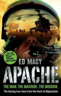 Apache. (The Man, The Machine, The Mission: The blazing true story from the heart of Afghanistan)