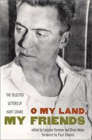 O My Land, My Friends: The Selected Letters of Hart Crane